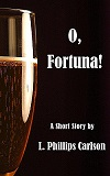 O, Fortuna!, by L. Phillips Carlson